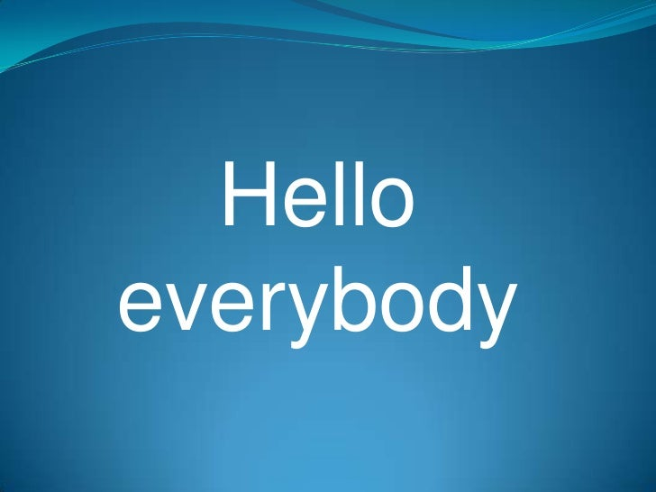 Hello everybody <br />