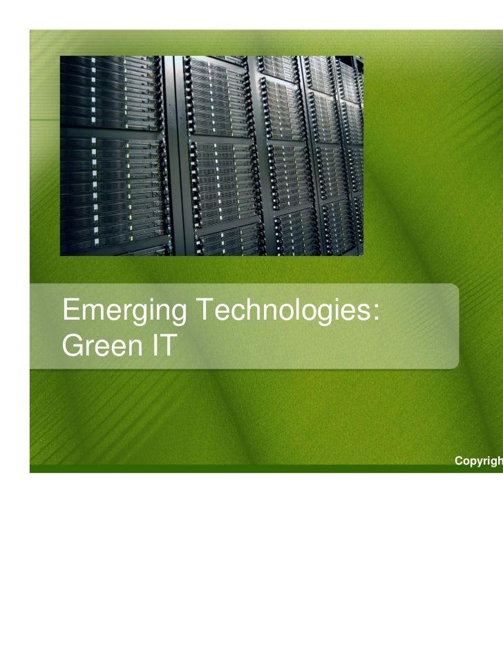 Emerging Technologies:Green IT                         Copyright © 2011 by J. Y. Tsai