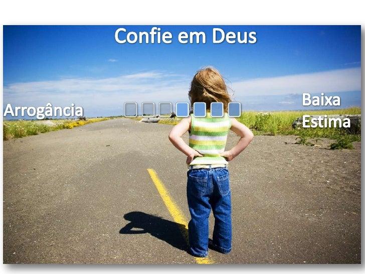 Confie em Deus<br />Baixa<br />Estima<br />Arrogância<br />