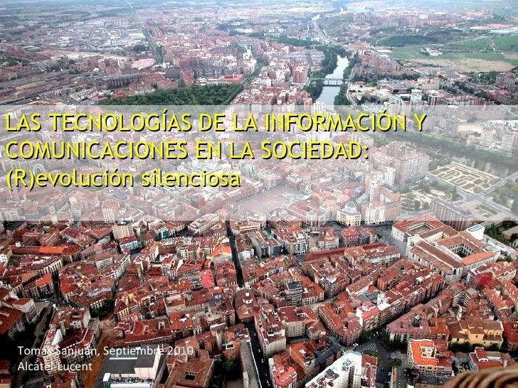 LAS TECNOLOGÍAS DE LA INFORMACIÓN Y COMUNICACIONES EN LA SOCIEDAD: (R)evolución silenciosa Tomás Sanjuán, Septiembre 2010 ...