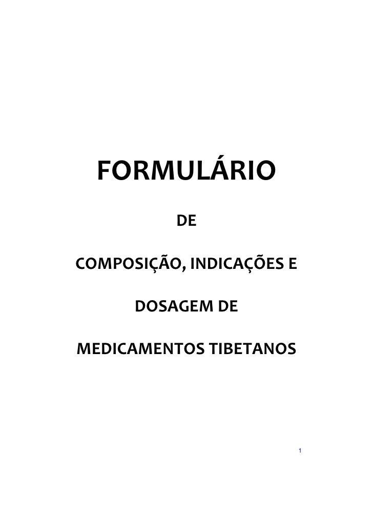FORMULÁRIO           DE  COMPOSIÇÃO, INDICAÇÕES E        DOSAGEM DE  MEDICAMENTOS TIBETANOS                               ...