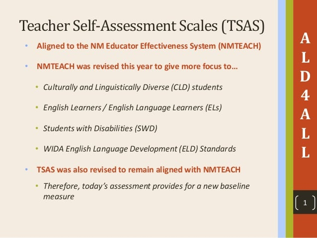 Teacher Self-Assessment Scales (TSAS) • Aligned to the NM Educator Effectiveness System (NMTEACH) • NMTEACH was revised th...