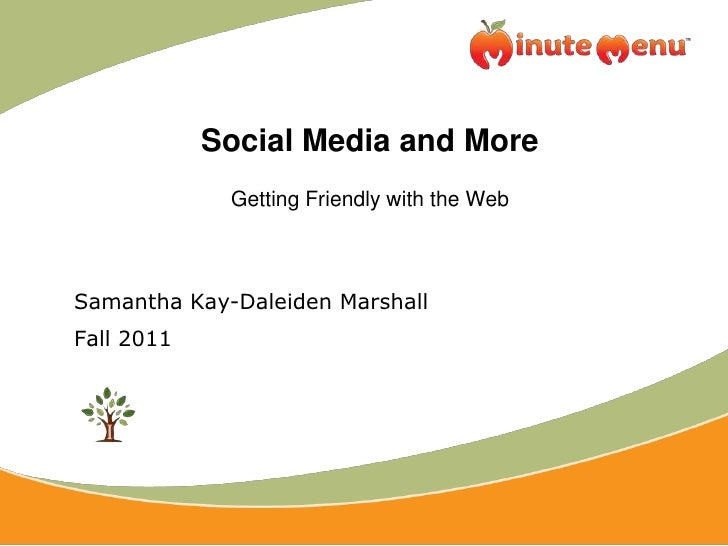 Social Media and More<br />Getting Friendly with the Web<br />Samantha Kay-Daleiden Marshall<br />Fall 2011<br />