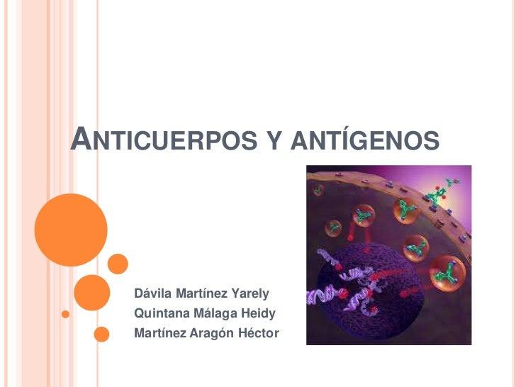 ANTICUERPOS Y ANTÍGENOS    Dávila Martínez Yarely    Quintana Málaga Heidy    Martínez Aragón Héctor