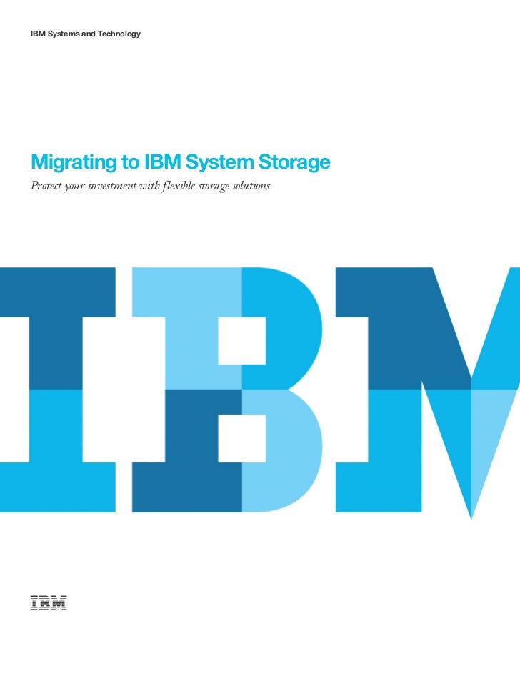 IBM Systems and TechnologyMigrating to IBM System StorageProtect your investment with flexible storage solutions