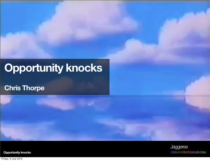 Opportunity knocks   Chris Thorpe                            Jaggeree  Opportunity knocks    /data/content/people/play Fri...