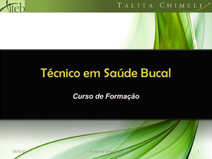Técnico em Saúde Bucal<br />Curso de Formação<br />18/09/2011<br />1<br />Auxiliar de Saúde Bucal<br />