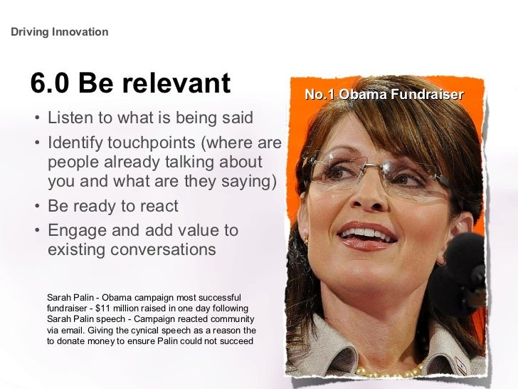 6.0 Be relevant <ul><li>Listen to what is being said </li></ul><ul><li>Identify touchpoints (where are people already talk...
