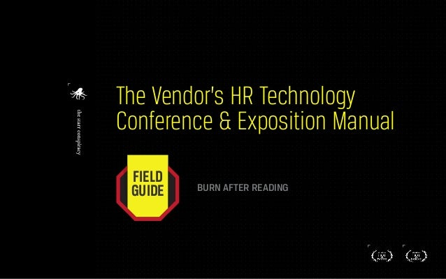 The Vendor's HR Technology Conference & Exposition Manual BURN AFTER READING FIELD GUIDE
