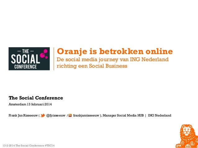Oranje is betrokken online De social media journey van ING Nederland richting een Social Business  The Social Conference A...