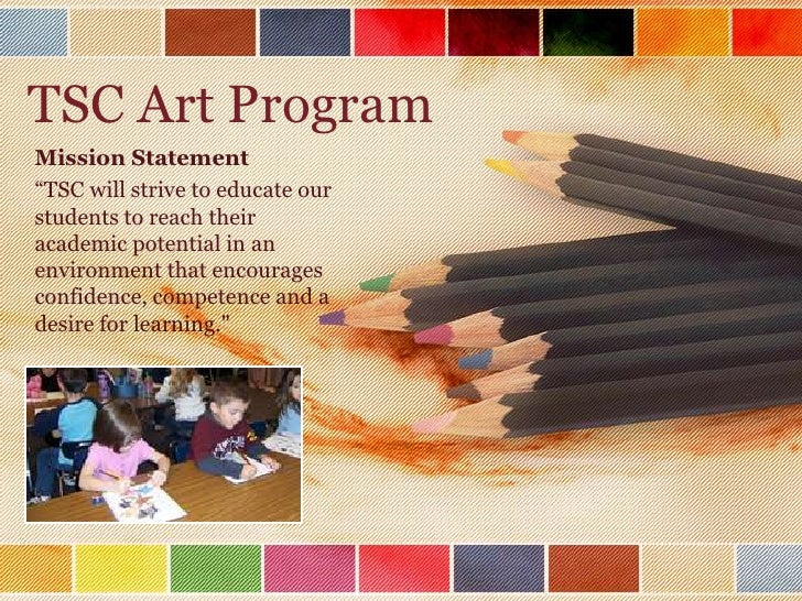 """TSC Art Program<br />Mission Statement<br />""""TSC will strive to educate our students to reach their academic potential in ..."""