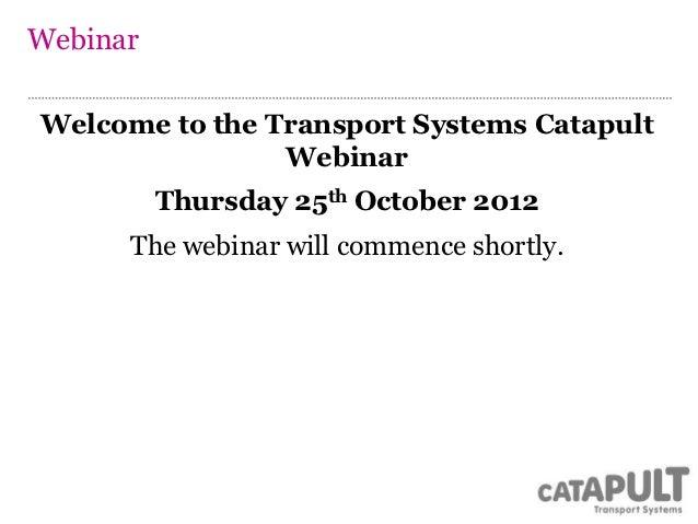 Transport Systems Catapult webinar 2012-10-25 presentation