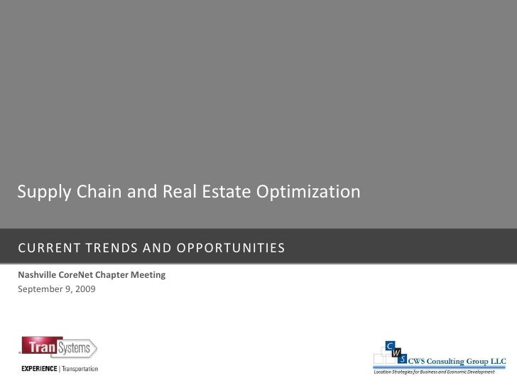 CURRENT TRENDS AND OPPORTUNITIES<br />Supply Chain and Real Estate Optimization<br />Nashville CoreNet Chapter Meeting<br ...