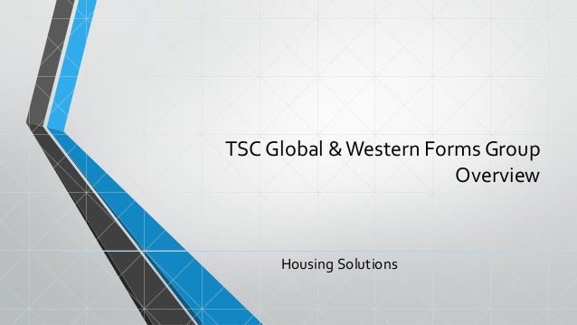 TSC Global & Western Forms Group Overview Housing Solutions