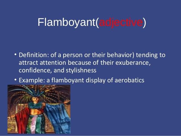 Flamboyant(adjective) U2022 Definition: ...