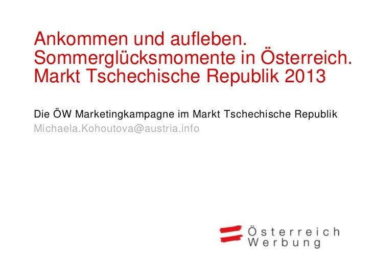 Ankommen und aufleben.Sommerglücksmomente in Österreich.Markt Tschechische Republik 2013Die ÖW Marketingkampagne im Markt ...