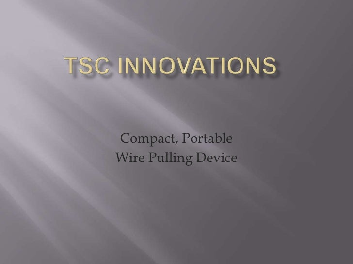TSC Innovations<br />Compact, Portable<br />Wire Pulling Device<br />