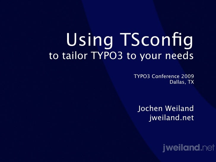 Using TSconfig to tailor TYPO3 to your needs                 TYPO3 Conference 2009                             Dallas, TX  ...