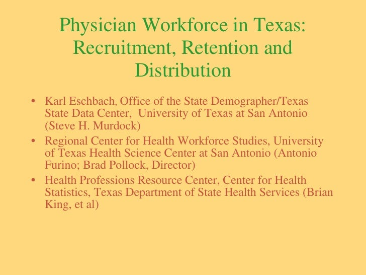Physician Workforce in Texas: Recruitment, Retention and Distribution <ul><li>Karl Eschbach ,  Office of the State Demogra...