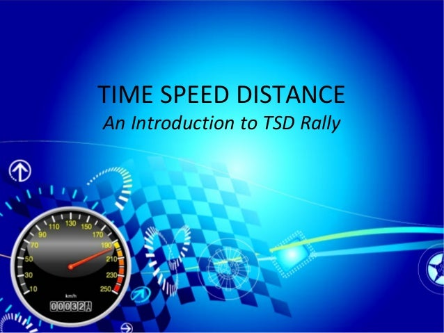 TIME SPEED DISTANCEAn Introduction to TSD Rally