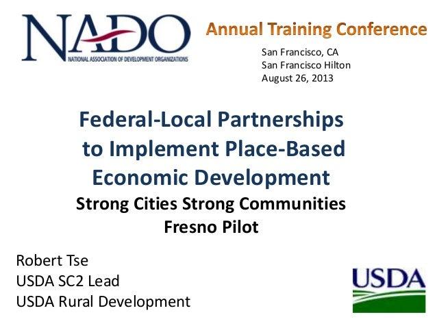 Robert Tse USDA SC2 Lead USDA Rural Development Federal-Local Partnerships to Implement Place-Based Economic Development S...