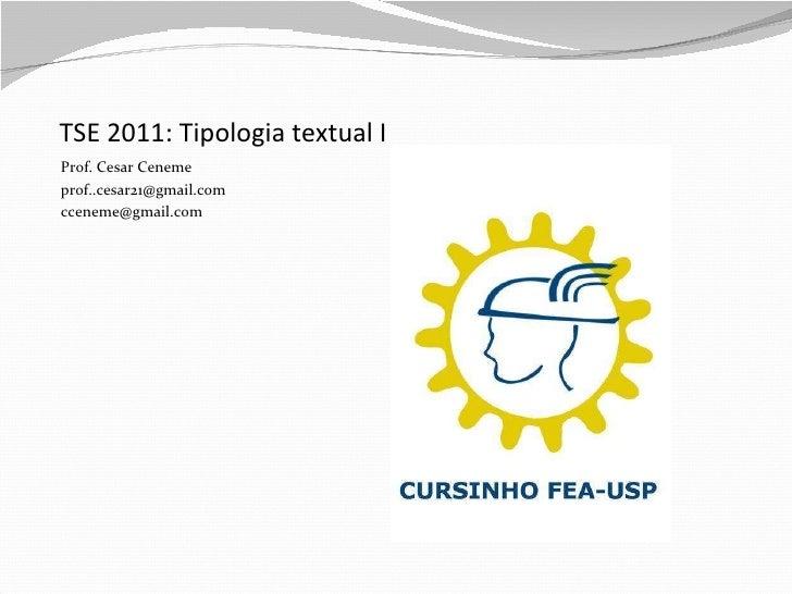 TSE 2011: Tipologia textual I <ul><li>Prof. Cesar Ceneme </li></ul><ul><li>[email_address] </li></ul><ul><li>[email_addres...