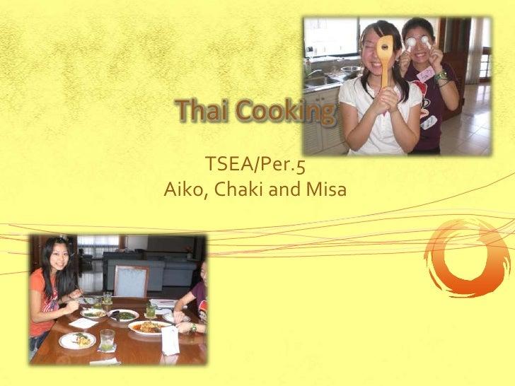 Thai Cooking <br />TSEA/Per.5<br />Aiko, Chaki and Misa<br />
