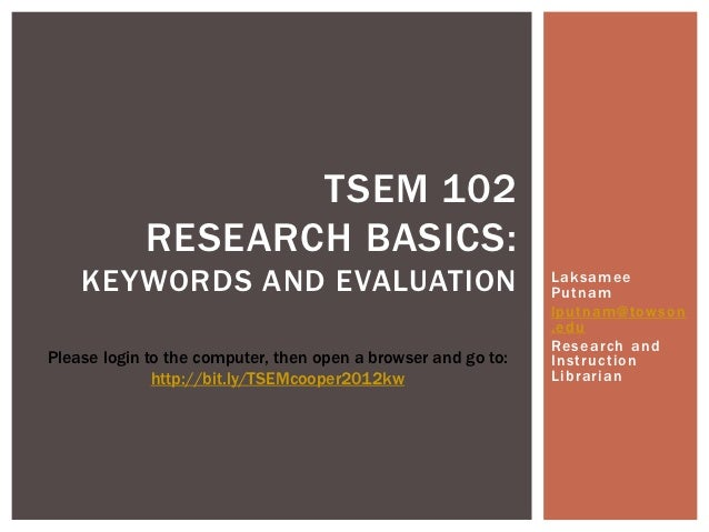 TSEM 102            RESEARCH BASICS:    KEYWORDS AND EVALUATION                                    Laksamee               ...
