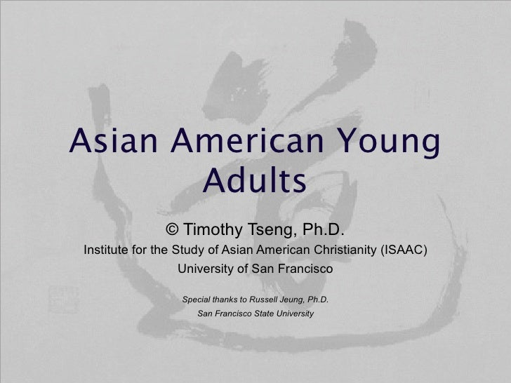 Asian American Young        Adults               © Timothy Tseng, Ph.D. Institute for the Study of Asian American Christia...