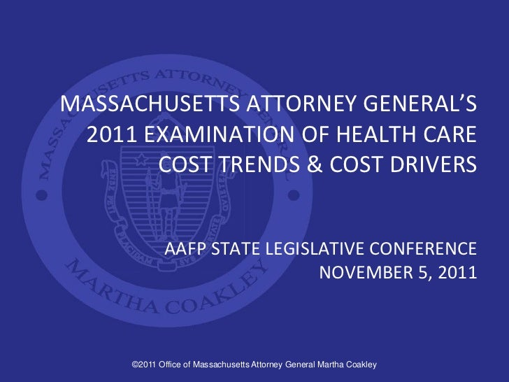 MASSACHUSETTS ATTORNEY GENERAL'S 2011 EXAMINATION OF HEALTH CARE       COST TRENDS & COST DRIVERS             AAFP STATE L...