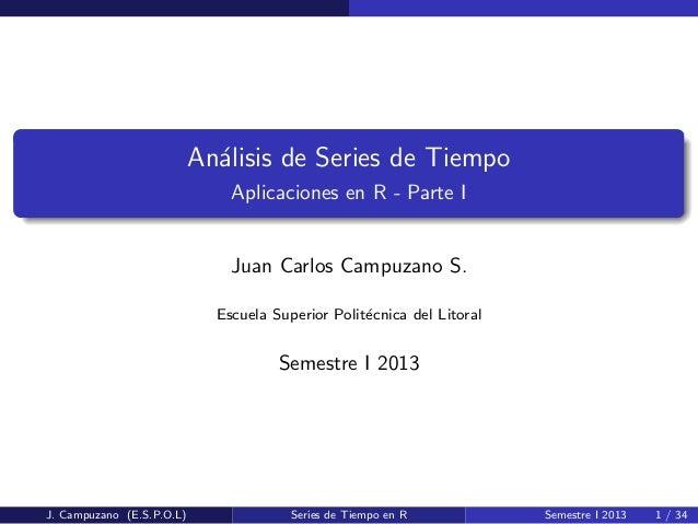 An´alisis de Series de TiempoAplicaciones en R - Parte IJuan Carlos Campuzano S.Escuela Superior Polit´ecnica del LitoralS...