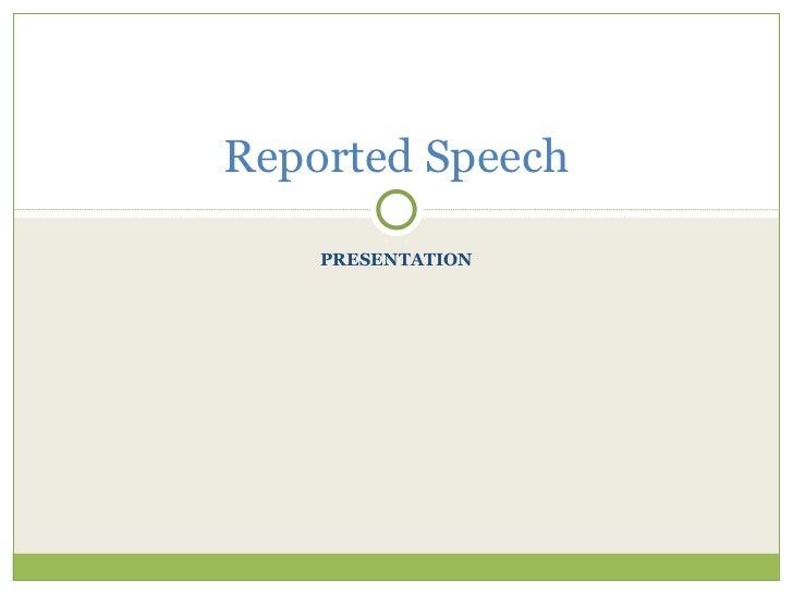 <ul>PRESENTATION </ul><ul>Reported Speech </ul>
