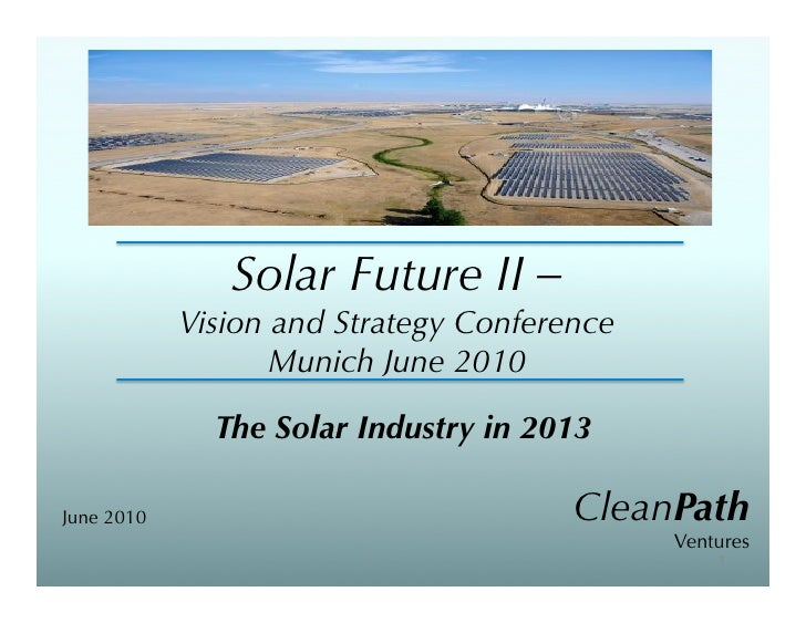 Solar Future II –             Vision and Strategy Conference                    Munich June 2010                The Solar ...