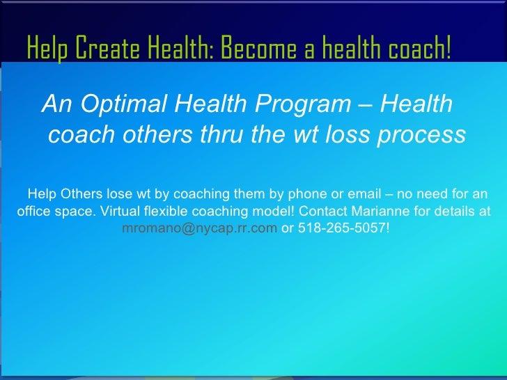 Help Create Health: Become a health coach!    An Optimal Health Program – Health    coach others thru the wt loss process ...