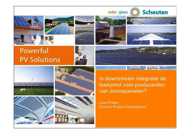 Is downstream integratie de toekomst voor producenten van zonnepanelen?  Leon Pulles Director Project Development