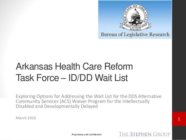 1 Proprietary and Confidential Arkansas Health Care Reform Task Force – ID/DD Wait List Exploring Options for Addressing t...