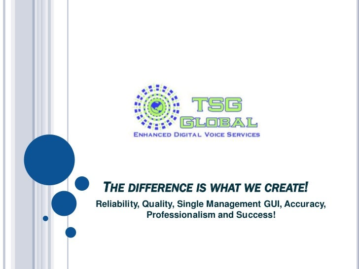 The difference is what we create!<br />Reliability, Quality, Single Management GUI, Accuracy, Professionalism and Success!...