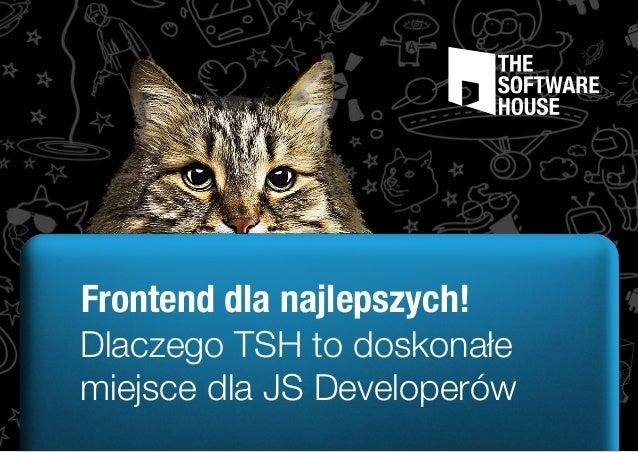 Frontend dla najlepszych! Dlaczego TSH to doskonałe miejsce dla JS Developerów