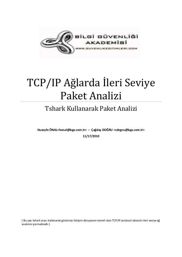 TCP/IP Ağlarda İleri Seviye Paket Analizi Tshark Kullanarak Paket Analizi Huzeyfe ÖNAL<honal@bga.com.tr> – Çağdaş DOĞRU <c...