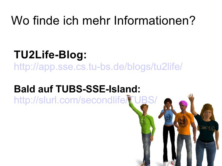 Wo finde ich mehr Informationen? TU2Life-Blog: http://app.sse.cs.tu-bs.de/blogs/tu2life/ Bald auf TUBS-SSE-Island: http://...