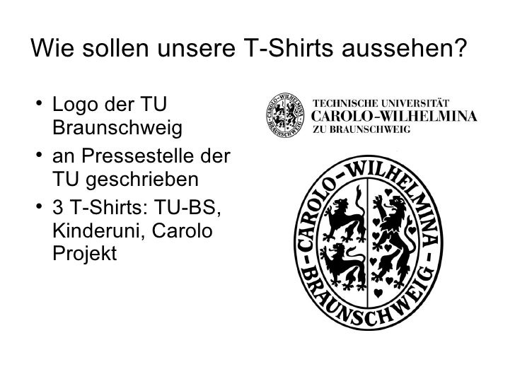 Wie sollen unsere T-Shirts aussehen? <ul><li>Logo der TU Braunschweig </li></ul><ul><li>an Pressestelle der TU geschrieben...