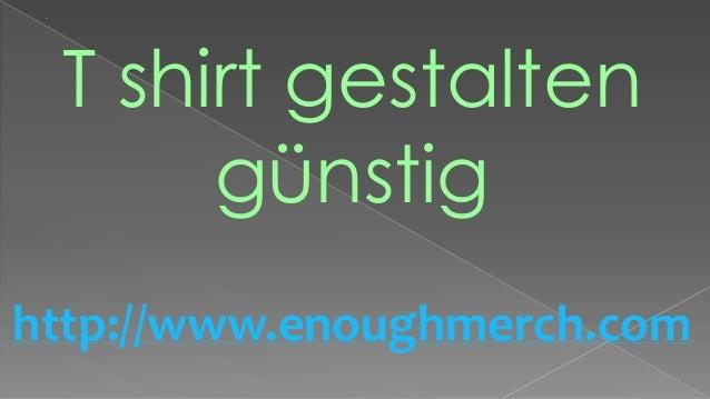 T shirt gestaltengünstighttp://www.enoughmerch.com