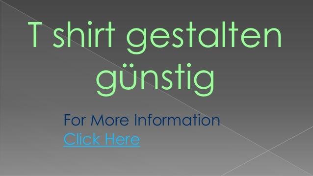 For More InformationClick HereT shirt gestaltengünstig