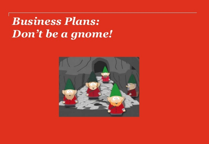Business Plans:Don't be a gnome!