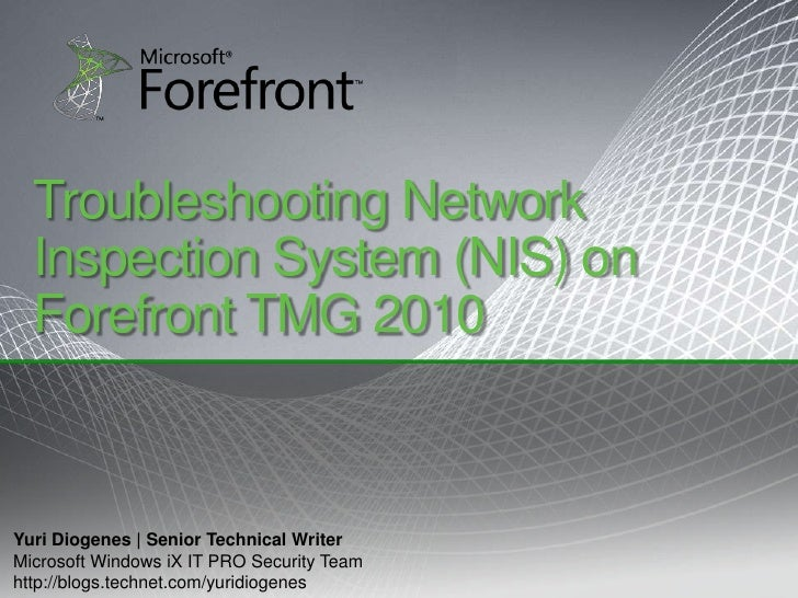 Troubleshooting Network Inspection System (NIS) on Forefront TMG 2010<br />Yuri Diogenes | Senior Technical Writer<br />Mi...
