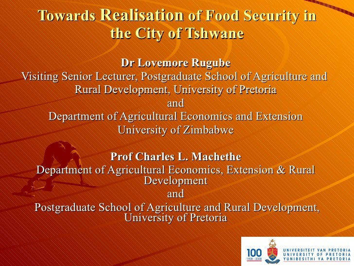 Towards Realisation of Food Security in             the City of Tshwane                      Dr Lovemore Rugube Visiting S...