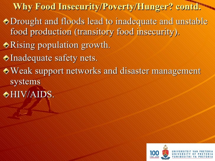 Why Food Insecurity/Poverty/Hunger? contd. Drought and floods lead to inadequate and unstable food production (transitory ...