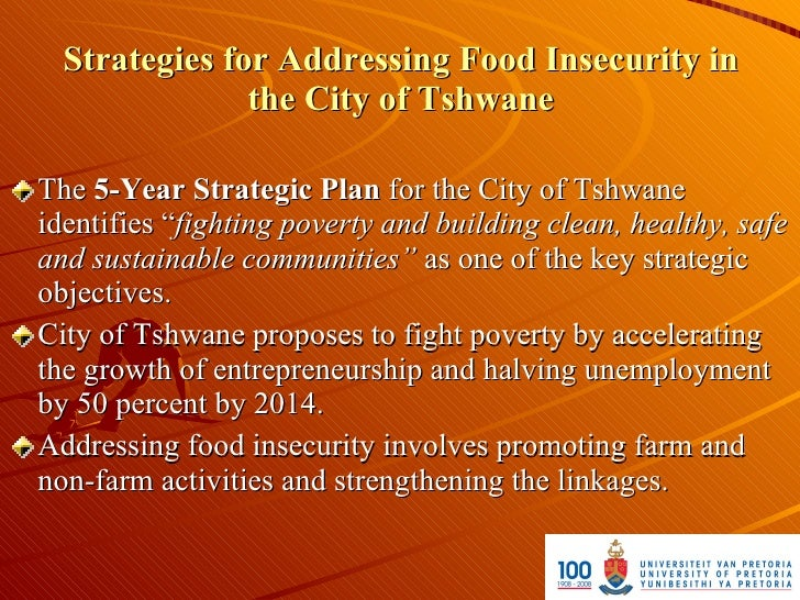 Strategies for Addressing Food Insecurity in                the City of Tshwane  The 5-Year Strategic Plan for the City of...