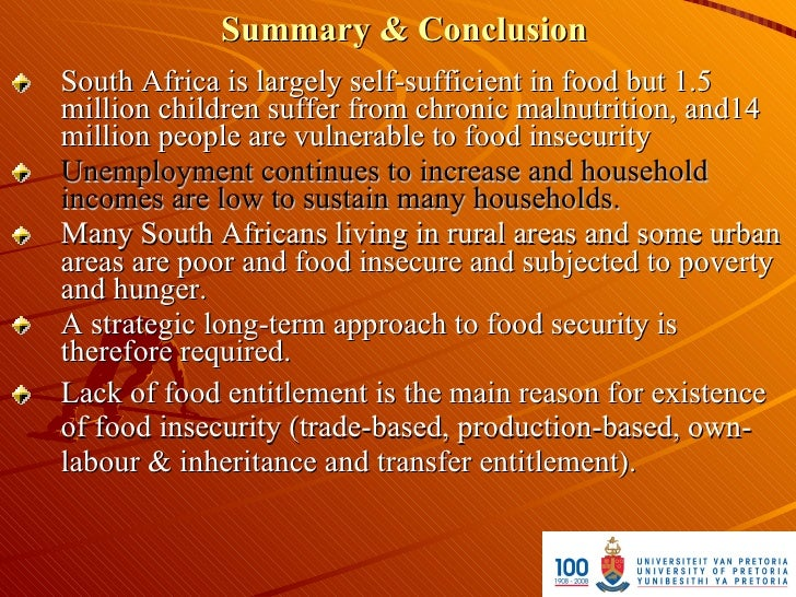 Summary & Conclusion South Africa is largely self-sufficient in food but 1.5 million children suffer from chronic malnutri...