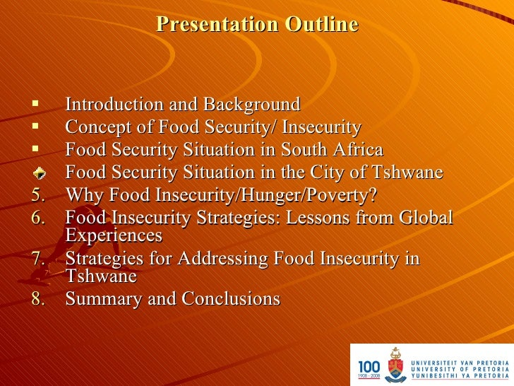 Presentation Outline       Introduction and Background     Concept of Food Security/ Insecurity     Food Security Situa...